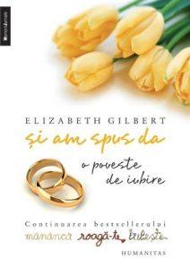 si-am-spus-da-o-poveste-de-iubire-elizabeth-gilbert_19966_2_1329296704